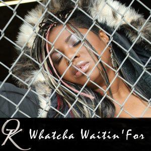 Whatcha Waitin For